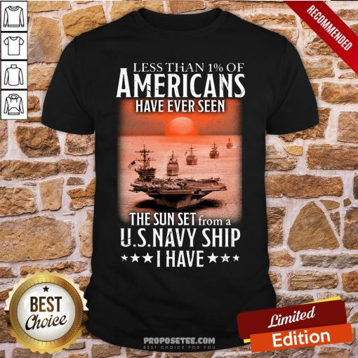 Official Less Than 1% Of Americans Have Ever Seen The Sunset From A Us Navy Ship I Have Shirt- Design By Proposetees.com