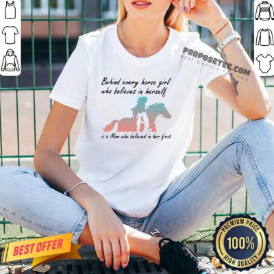 Perfect Behind Every Horse Girls Who Believes In Herself Is A Mom Who Believed In Her First V-neck- Design By Proposetees.com