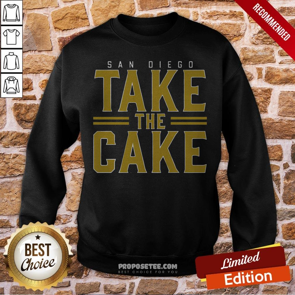 San Diego Take The Cake Sweatshirt- Design By Proposetees.com