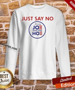 Say No To Joe And The Hoe Sweatshirt- Design By Proposetees.com
