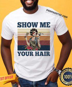 Show Me Your Hair Ladies Flowers Vintage Shirt- Design By Proposetees.com