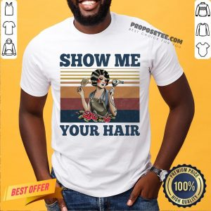 Show Me Your Hair Ladies Flowers Vintage Shirt- Design By Proposetees.com