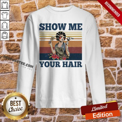 Show Me Your Hair Ladies Flowers Vintage Sweatshirt- Design By Proposetees.com