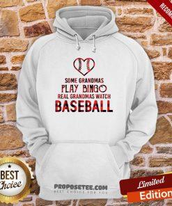 Some Grandma Play Bingo Real Grandma Watch Baseball Hoodie- Design By Proposetees.com