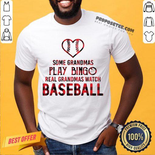 Some Grandma Play Bingo Real Grandma Watch Baseball Shirt- Design By Proposetees.com