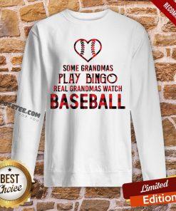 Some Grandma Play Bingo Real Grandma Watch Baseball Sweatshirt- Design By Proposetees.com