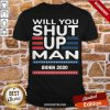 Will You Shut Up Man Joe Biden 2020 Shirt- Design By Proposetees.com