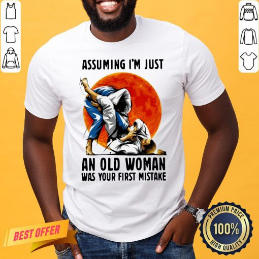 Awesome Assuming I'm Just An Old Woman Was Your First Mistake Shirt- Design By Proposetees.com