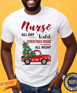 Awesome Nurse All Day Watch Christmas Movie All Night Shirt- Design By Proposetees.com