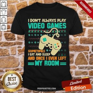 Funny I Don't Always Play Video Games Meme Ugly Christmas Sweater Shirt-Design By Proposetees.com