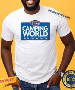 Funny NHRA Camping World Drag Racing Series Shirt- Design By Proposetees.com