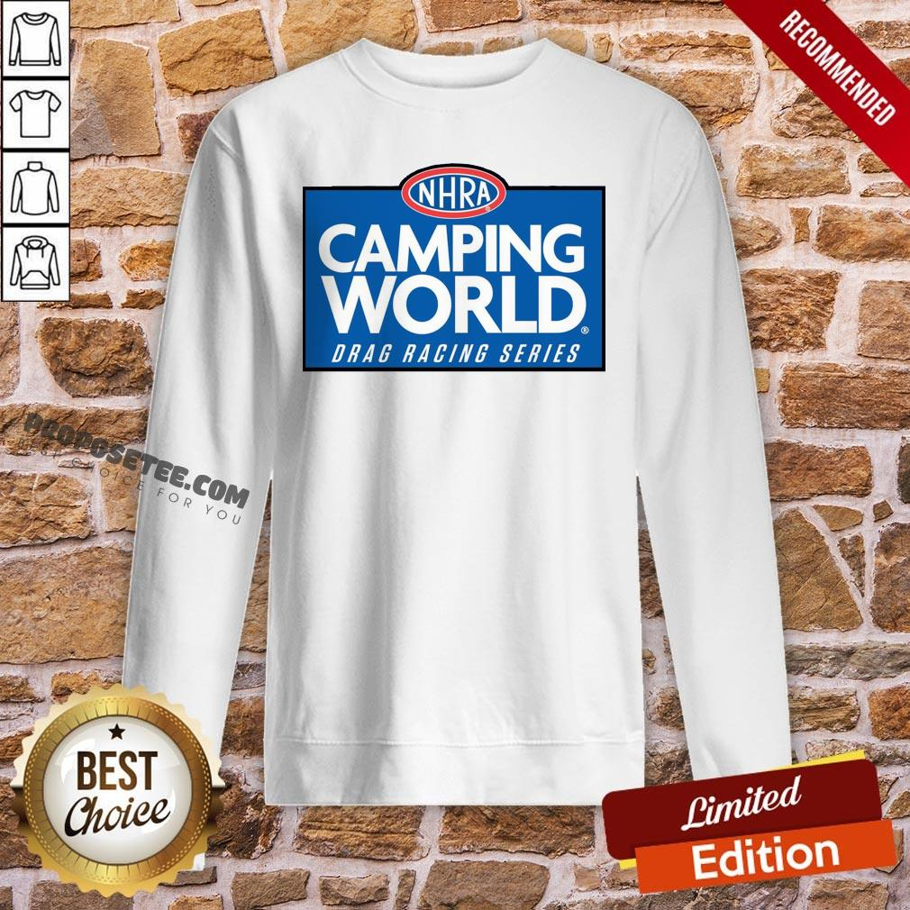 Funny NHRA Camping World Drag Racing Series Sweatshirt- Design By Proposetees.com