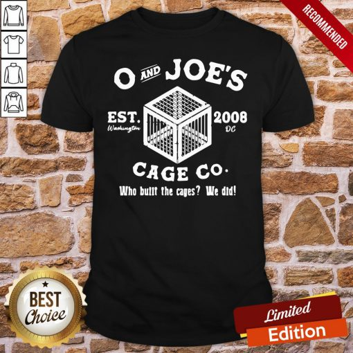Funny O And Joe's Est 2008 Cage Co Who Built The Cages We Did Shirt- Design By Proposetees.com