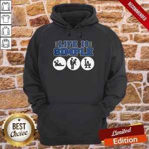 Funny The Los Angeles Dodgers Life Is Simple Hoodie- Design By Proposetees.com