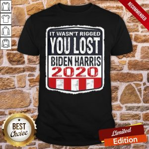 - Design By Proposetees.comGood It Wasn't Rigged You Lost Biden Harris 2020 Shirt