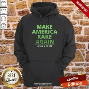 Make America Rake Again Lawn And Order Trump Hoodie-Design By Proposetees.com
