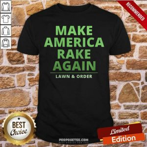 Make America Rake Again Lawn And Order Trump Shirt-Design By Proposetees.com