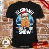 Nice Slothing Through The Snow Christmas Shirt- Design By Proposetees.com