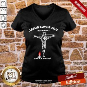 Original Jesus Love You But I Don't Go Fuck Yourself V-neck- Design By Proposetees.com