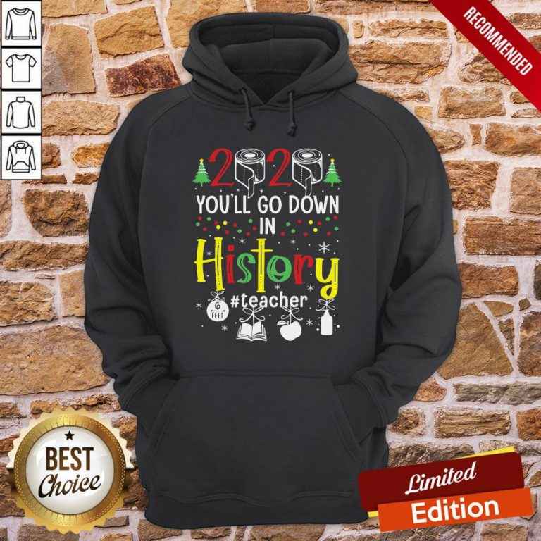 Perfect 2020 Toilet Paper You'll Go Down In History Teacher 6 Feet Christmas Hoodie- Design By Proposetees.com