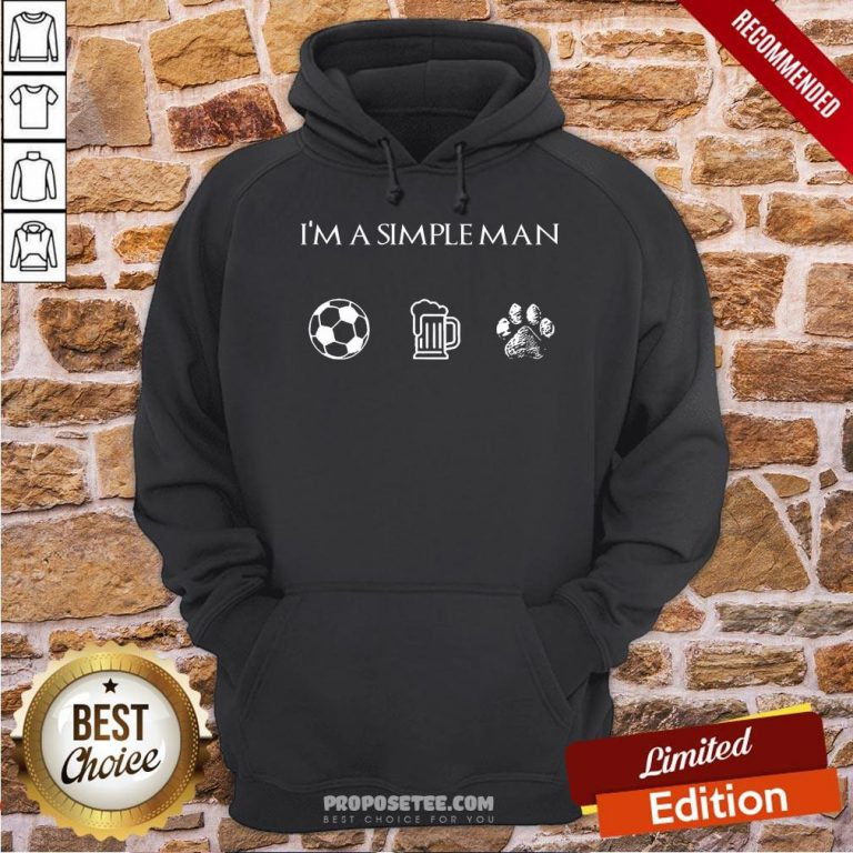 Perfect I'm A Simple Man Soccer Beer Dog Paw Hoodie-Design By Proposetees.com