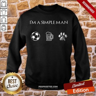 Perfect I'm A Simple Man Soccer Beer Dog Paw Sweatshirt-Design By Proposetees.com