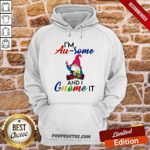 Perfect I'm Au Some And I Gnome It Hoodie- Design By Proposetees.com