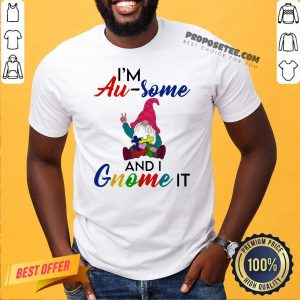 Perfect I'm Au Some And I Gnome It Shirt- Design By Proposetees.com