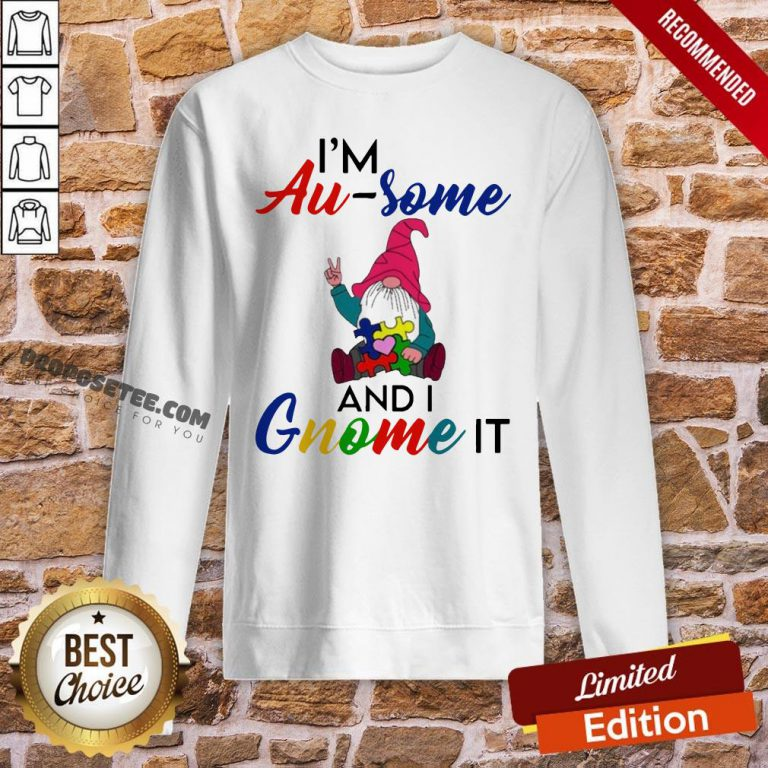 Perfect I'm Au Some And I Gnome It Sweatshirt- Design By Proposetees.com