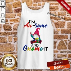 Perfect I'm Au Some And I Gnome It Tank-Top- Design By Proposetees.com