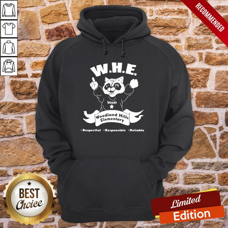 Perfect Woody Whe Woodland Hills Elementary Respectful Responsible Reliable Hoodie- Design By Proposetees.com
