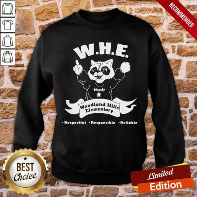 Perfect Woody Whe Woodland Hills Elementary Respectful Responsible Reliable Sweatshirt- Design By Proposetees.com