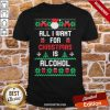 Premium All I Want For Christmas Is Alcohol Ugly Christmas Shirt- Design By Proposetees.com