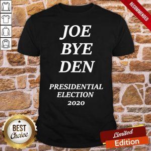 Top Joe Biden Bye Donald Trump President Election 2020 Shirt- Design By Proposetees.com
