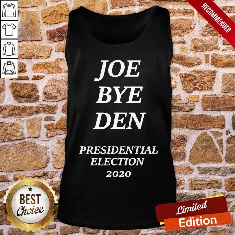 Top Joe Biden Bye Donald Trump President Election 2020 Tank-Top- Design By Proposetees.com