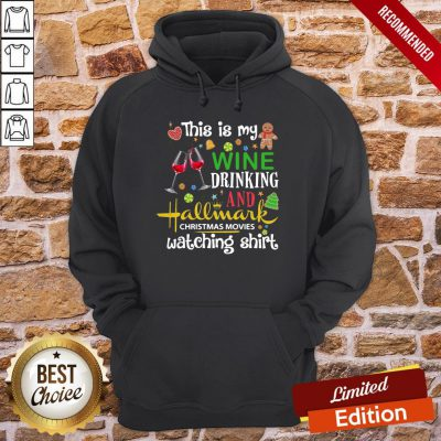 Top This Is My Wine Drinking And Hallmark Christmas Movies Watching Hoodie- Design By Proposetees.com