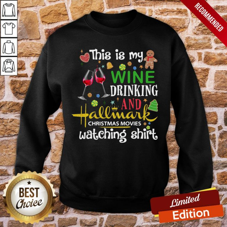 Top This Is My Wine Drinking And Hallmark Christmas Movies Watching Sweatshirt- Design By Proposetees.com