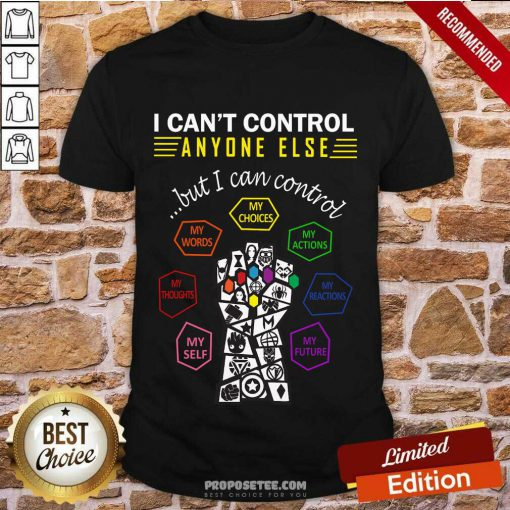 Funny I Can't Control Anyone Else But I Can Control My Choices My Words My Actions Shirt-Design By Proposetees.com