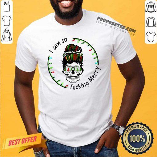 I Am So Fucking Merry Skull Christmas Shirt-Design By Proposetees.com