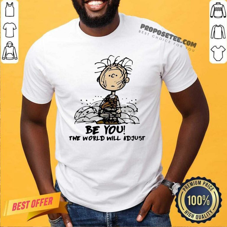 Charlie Brown Be You The World Will Adjust Shirt-Design By Proposetees.com