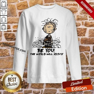 Charlie Brown Be You The World Will Adjust Sweatshirt-Design By Proposetees.com