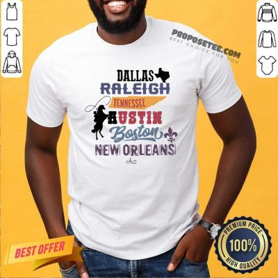 Dallas Raleigh Tennessee Austin Boston New Orleans Shirt-Design By Proposetees.com