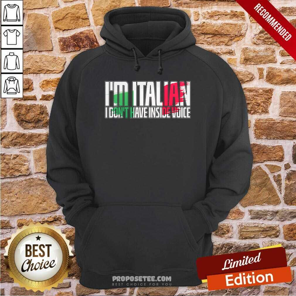 I'm Italian I Don't Have Inside Voice Hoodie-Design By Proposetees.com