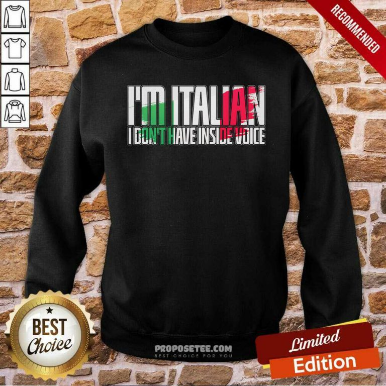I'm Italian I Don't Have Inside Voice Sweatshirt-Design By Proposetees.com