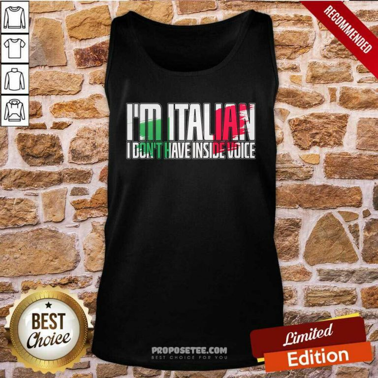 I'm Italian I Don't Have Inside Voice Tank Top-Design By Proposetees.com