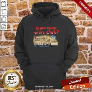 Is Your House On Fire Clark Christmas Vacation Hoodie-Design By Proposetees.com