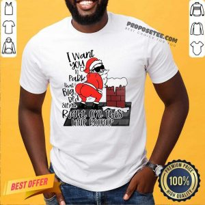 Santa Claus I Want You To Park That Big Red And Light Right On This Rooftop Ugly Christmas Shirt-Design By Proposetees.com