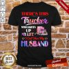 There's This Trucker Who Lights Up My Life I Call Him My Husband Shirt-Design By Proposetees.com