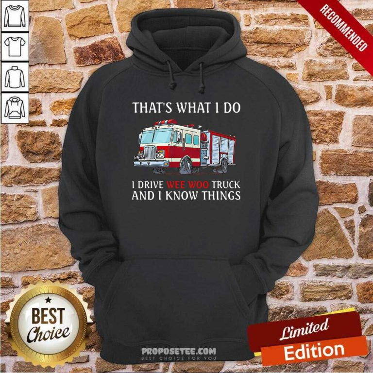 That's What I Do I Drive Wee Woo Truck And I Know Things Hoodie-Design By Proposetees.com