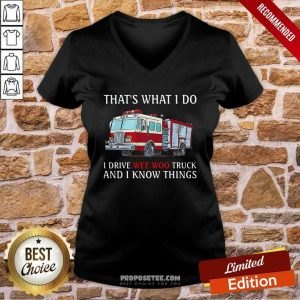 That's What I Do I Drive Wee Woo Truck And I Know Things V-neck-Design By Proposetees.com